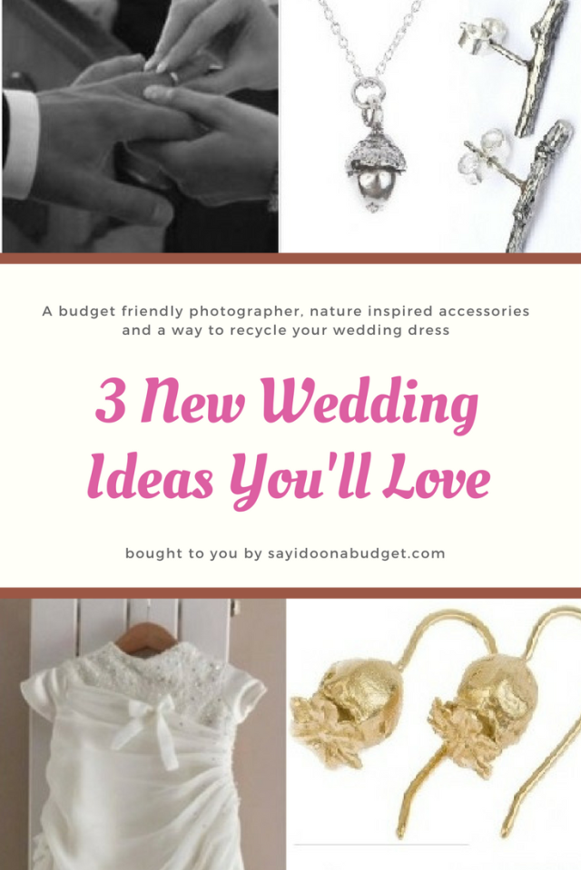 3 New Wedding Ideas You Will Love including a budget wedding photographer, a way to recycle your wedding dress and nature inspired wedding jewellery from sayidoonabudget.com