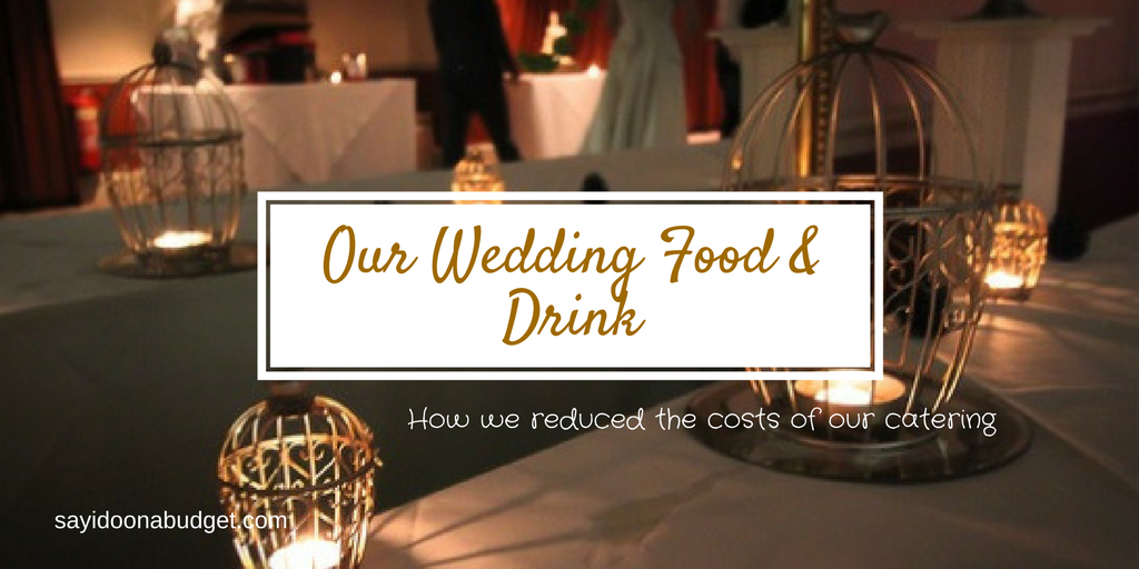 How we reduced the cost of catering our wedding by opting for cheaper options for drinks and choosing 2 courses instead of 3
