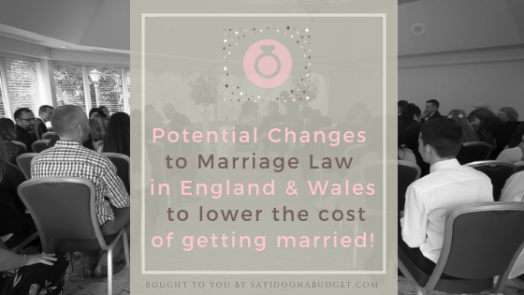Potential Changes to Marriage Law in England and Wales to lower the cost of getting married!