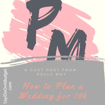 A Guest post from Polly May_ How to Plan a Wedding for 10k