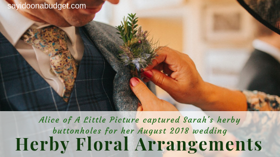 Alice of A Little Picture photography captured Sarah's herby buttonholes for her August 2018 wedding