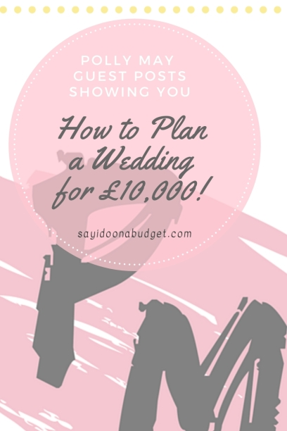 Polly May guest posts showing you how to plan a wedding for £10,000