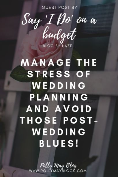 Manage the stress of wedding planning and avoid the post wedding blues - a guest post from sayidoonabudget.com for Polly May Blogs