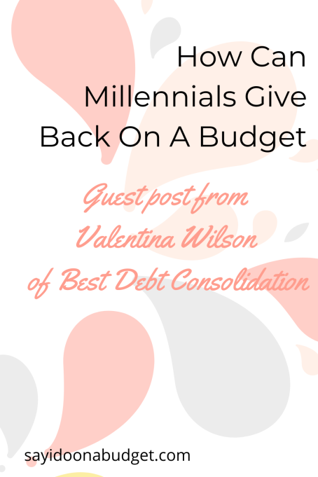 How can Millennials give back on a budget _ guest post from Valentina Wilson of Best Debt Consolidation